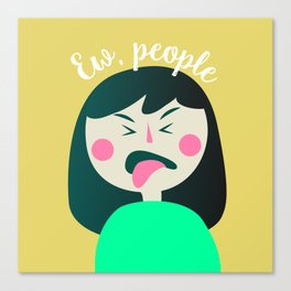 Ew, people. Canvas Print