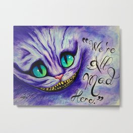 """We're all mad here"" Metal Print"
