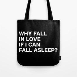 WHY FALL IN LOVE  IF I CAN  FALL ASLEEP? Tote Bag
