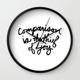 Comparison is the thief of joy (black and white) Wall Clock
