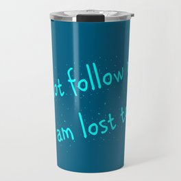 Do not follow me I am lost too (quotes) Travel Mug