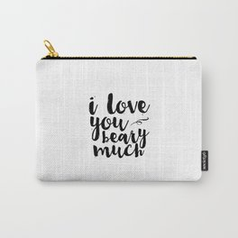 Kids Room Decor Baby Boy Gift Inspirational Print Love Sign Valentines print I love you beary much Carry-All Pouch