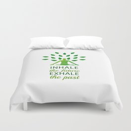 INHALE the future EXHALE the past Duvet Cover