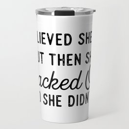 She Believed She Could But Then She Blacked Out So She Didn't Travel Mug