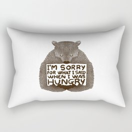 I'm sorry for what I said when I was hungry Rectangular Pillow