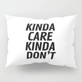 Kinda Care Kinda Don't Pillow Sham