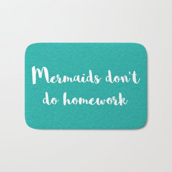 Mermaids Homework Funny Quote Bath Mat