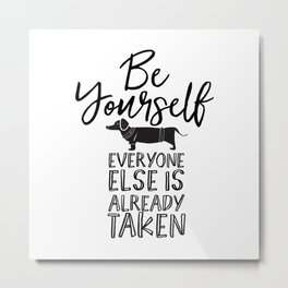 Be Yourself Daschund Metal Print