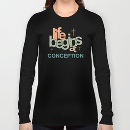 Life Begins At Conception Long Sleeve T-shirt