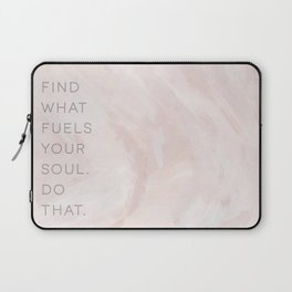 Find what fuels your soul. Do that. Laptop Sleeve