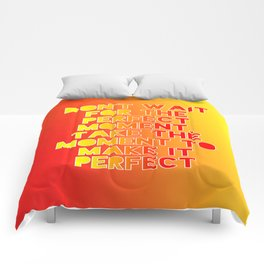 Don't wait for the perfect moment Comforters