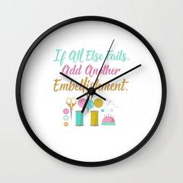 All Else Fails Add Embellishment Crafting Crafts design Wall Clock