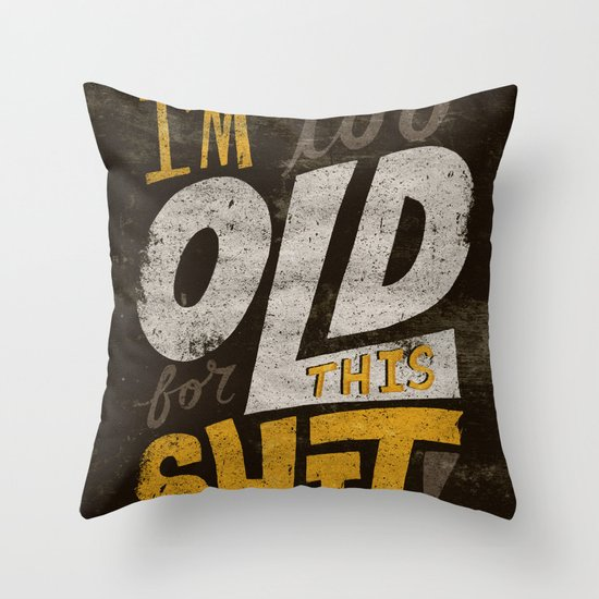 Too Old For This Shit Throw Pillow