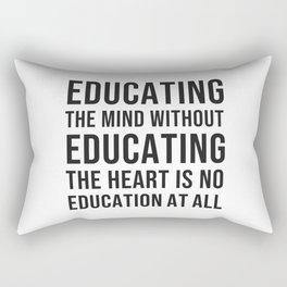 """""""Educating the mind without educating the heart is no education at all."""" ― Aristotle Rectangular Pillow"""