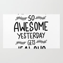 Make today awesome and yesterday Jealous Rug