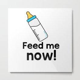 Feed me now! Metal Print
