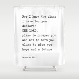 Jeremiah 29:11, For I Know The Plans I have for you Shower Curtain