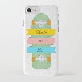 Skate or Die. iPhone Case