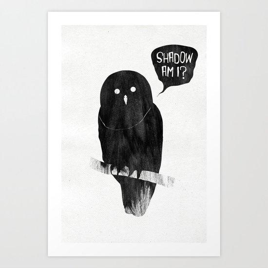 Shadow, Am I? Art Print