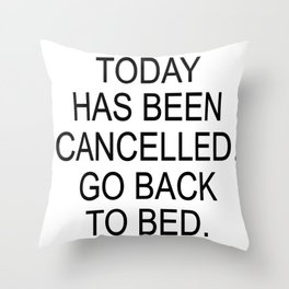 Today has been cancelled, go back to bed Throw Pillow