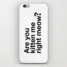 Are You Kitten Me Right Meow iPhone Skin