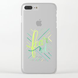 Fear Not Clear iPhone Case