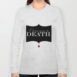 """I love you to DEATH"" Long Sleeve T-shirt"