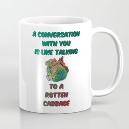 A Conversation With You Is Like Talking To A Rotten Cabbage Coffee Mug