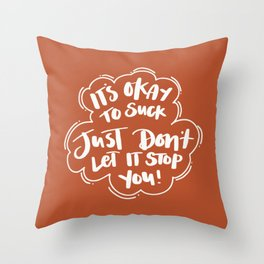 It's okay to suck, just dont let it stop Throw Pillow