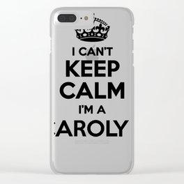 I cant keep calm I am a CAROLYN Clear iPhone Case