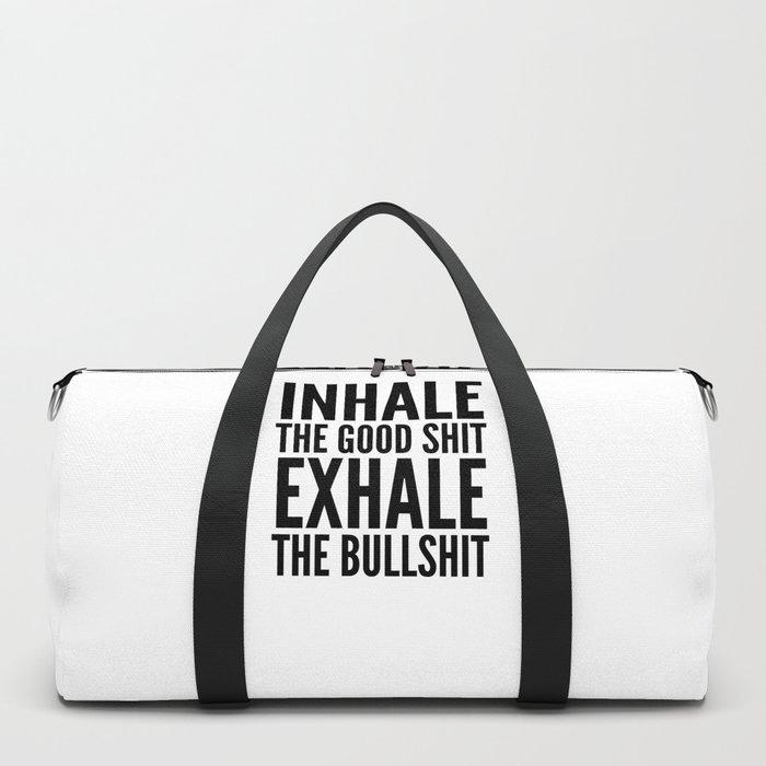 Inhale The Good Shit Exhale The Bullshit Duffle Bag