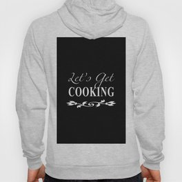 Let's Get Cooking - White on Black Kitchen Art, Apparel and Accessories for Chefs and Cooks Hoody