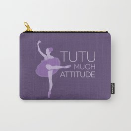 Tutu Much Attitude Carry-All Pouch