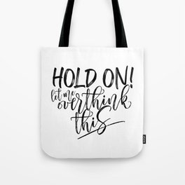 Hold on let me overthink this. (W/RQU) Black text. Tote Bag