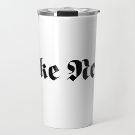 Fake News Travel Mug