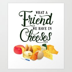 What a Friend We Have in Cheeses Art Print