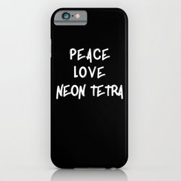 Peace love Neon Tetra fish gifts shirt poster fish iPhone Case