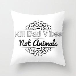 Kill Bad Vibes, Not Animals Throw Pillow