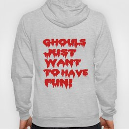 Ghouls Just Want to Have Fun! (Text)  Hoody