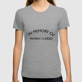 In Memory of when I cared Sarcastic Quote T-shirt