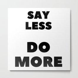 Say Less Do More Metal Print