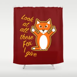 Look at all these Fox I give Shower Curtain