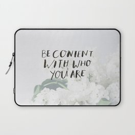 BE CONTENT WITH WHO YOU ARE Laptop Sleeve