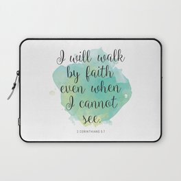 I will walk byfaith even when I cannot see. 2 Corinthians 5:7 Laptop Sleeve