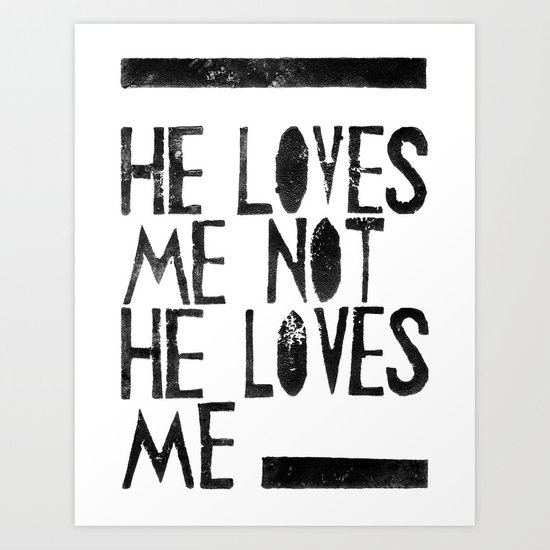 He loves me, He loves me not.. - by Genu WORDISIAC™ TYPOGY™ Art Print