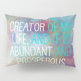 I Am The Creator Of My Life, And It Is Abundant And Prosperous Pillow Sham