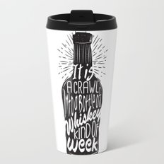 It is a Crawl into a Bottle of Whiskey Kind of Week Travel Mug