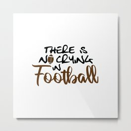 No Crying in Football Metal Print