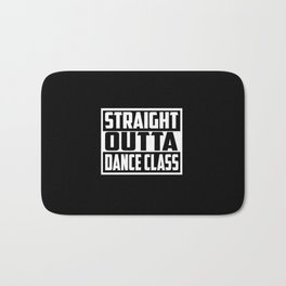 straight outta dance class funny quote and saying Bath Mat