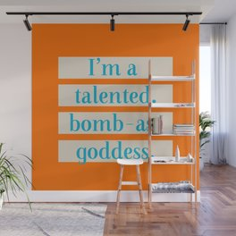 I'm a talented bomb-ass goddess. Wall Mural